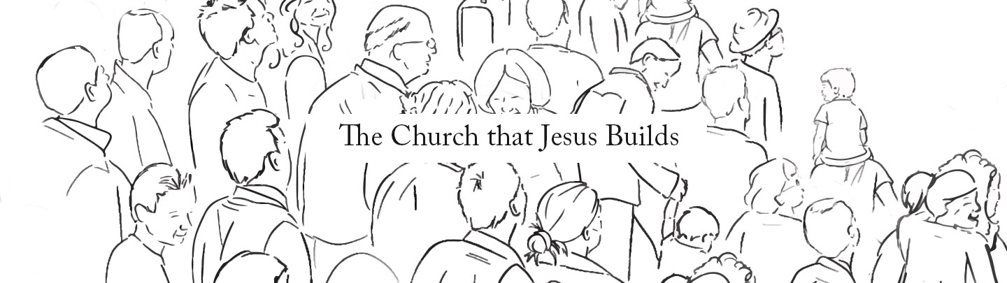 The Church That Jesus Builds